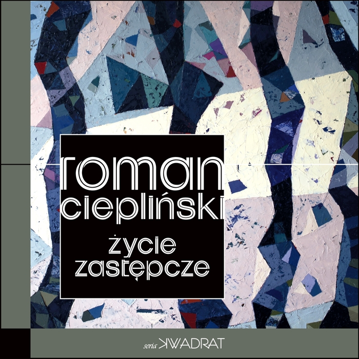 """Roman Ciepliński """"Życie zastępcze"""""""