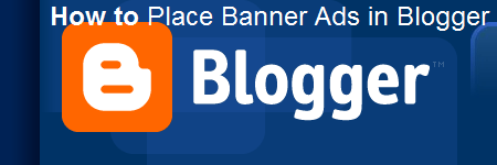How to Place Banner Ads in Blogger : eAskme