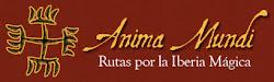 """Anima Mundi """"Rutas por la Iberia Mágica"""""""