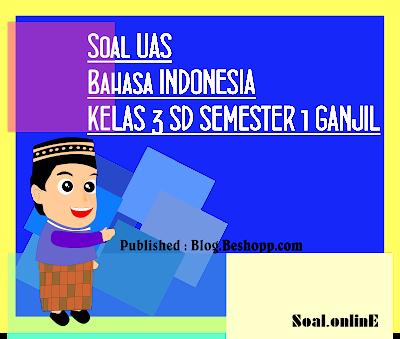 (DOC) Soal UAS Bahasa INDONESIA KELAS 3 SD SEMESTER 1 / GANJIL