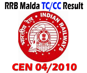 RRB Malda (MLDT) CEN 04/2010 NTPC Under Graduate TC/CC Preliminary First Stage Examination Result and Second Stage Exam Admit Card
