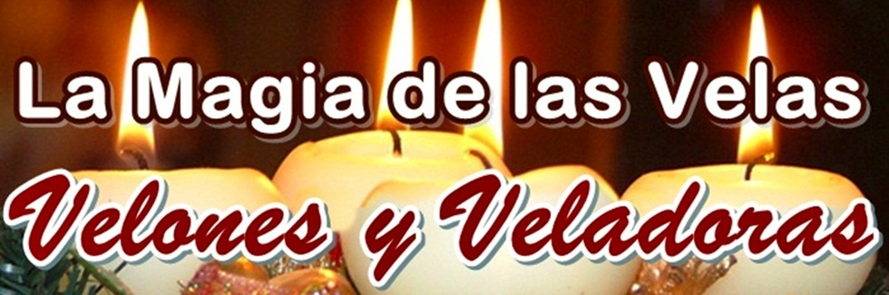 LA MAGIA DE LAS VELAS, VELONES Y VELADORAS