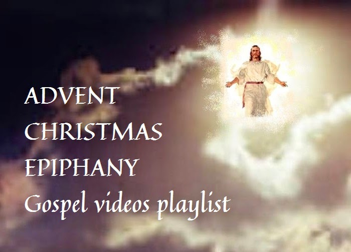 ADVENT - CHRISTMAS - EPIPHANY GOSPEL videos playlist