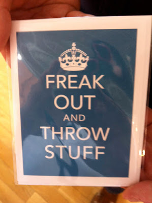 a motto that says freak out and throw stuff