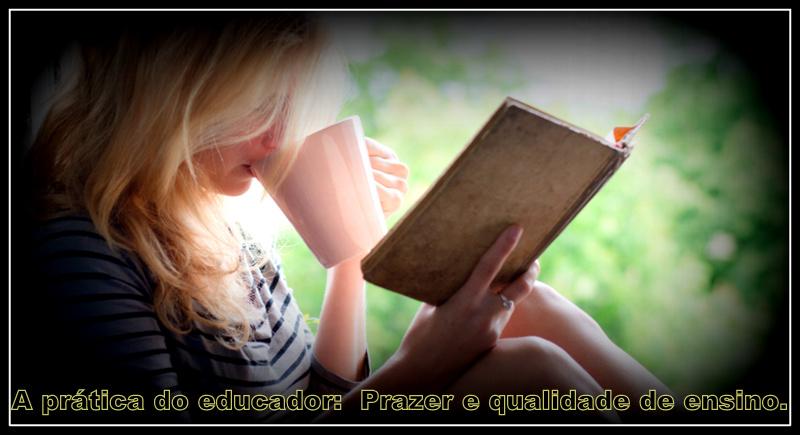 A prática do educador:  Prazer e qualidade de ensino.