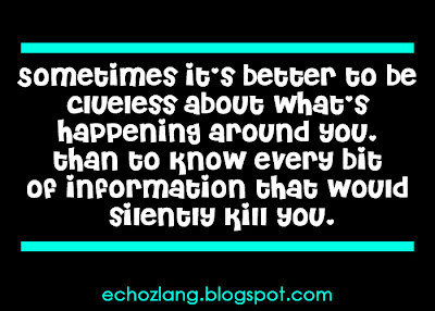 Sometimes its better to be clueless about whats happening around you