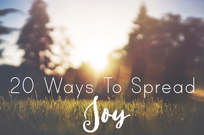 20 ways to spread joy