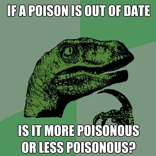 If A Poison Is Out Of Date - Is It More Poisonous Or Less Poisonous