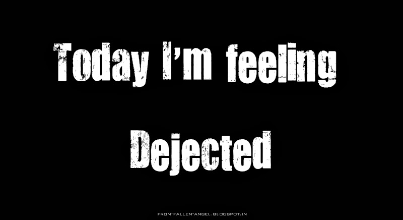 Today I'm feeling dejected