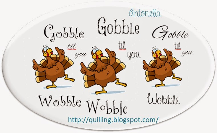I absolutely LOVE this printable! Isn't this the cutest little turkey? Gobble, Til You Wobble free printable from Antonella at www.quilling.blogspot.com #Thanksgiving #turkey