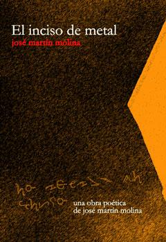El inciso de metal: Un libro poético del escritor José Martín Molina