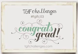 http://tgifchallenges.blogspot.com/2015/05/tgifc03-theme-congrats-grad.html