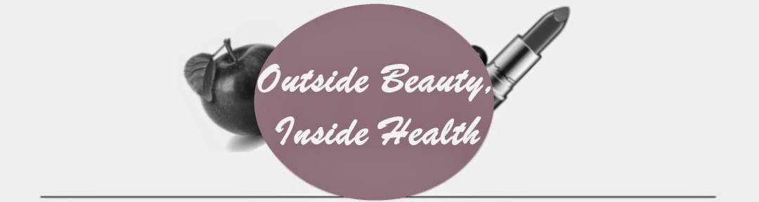 Outside Beauty, Inside Health| Fitness, Lifestyle, Health and Beauty Blog