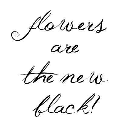 flowers are the new black, quote flowers