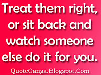 love quotation Treat them right or sit back and watch