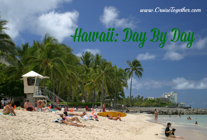 Hawaii: Day By Day - Make the most out of your trip with CruiseTogether.