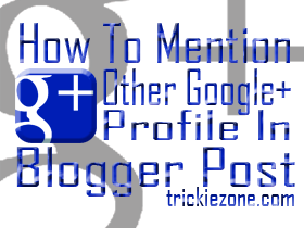 How To Mention Other Google+ Profile In Blogger Post