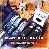 Manolo García - Es Mejor Sentir