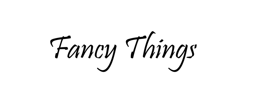 Fancy things