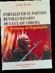 """""""Fortalecer el partido revolucionario de la clase obrera"""", de Jorge Rocha"""