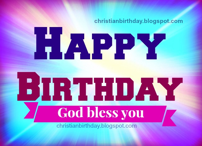Happy Birthday. God has blessed you. free christian card for birthday with free images friends, son, daughter, brother, sister. Free Christian quotes. Bible verses.