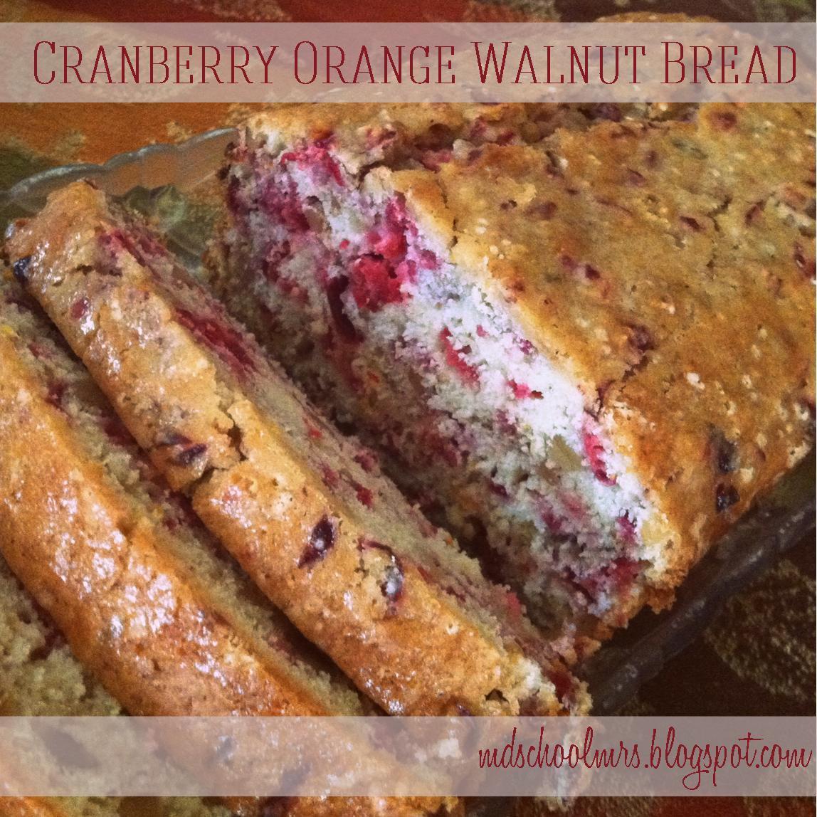 MD School Mrs.: Cranberry Orange Walnut Bread