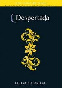 Despertada - House of Night - Livro 8