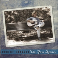 "Robert LoRusso's Original Songs CD, ""See You Again"""