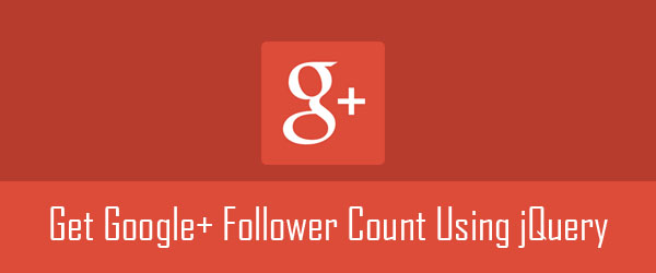 How can you get the Google Plus follower count using jQuery?