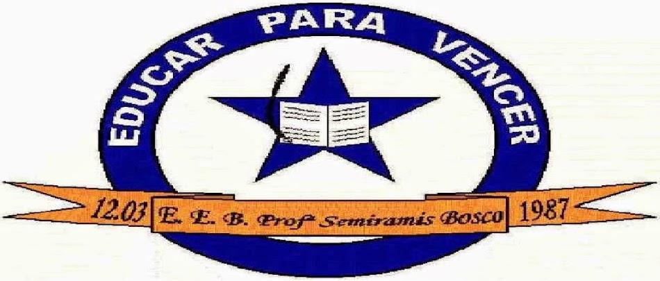 ESCOLA DE EDUCAÇÃO BÁSICA PROFESSORA SEMIRAMIS BOSCO