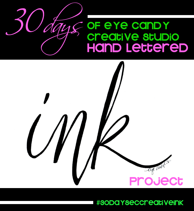 30 days of eye candy creative studio hand lettered INK project, hand lettering, #30daysECcreativeINK