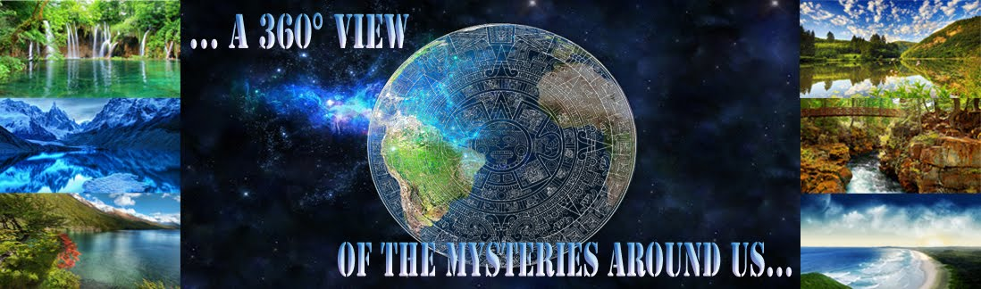 ... a 360° VIEW of The Mysteries Around Us...