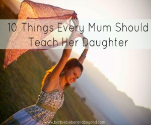 10 Things Every Mum Must Teach Her Daughter