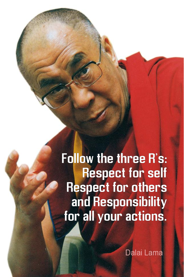 visual quote - image quotation for RESPECT - Follow the three R's: Respect for self, Respect for others, and Responsibility for all your actions. - Dalai Lama