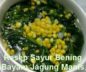 Resep Sayur Bening Bayam Jagung Manis
