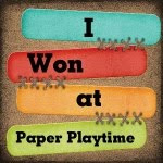 I Won at Paper Playtime (July 15)