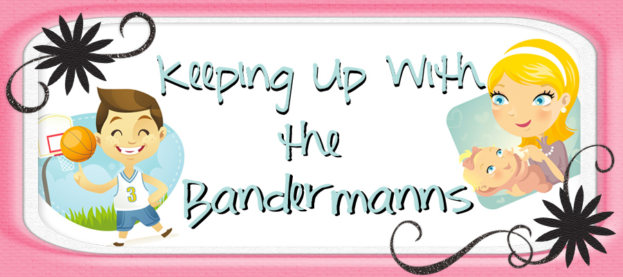 Keeping Up With The Bandermann's