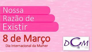 ONG DCM - HOMENAGEM - 8 de Março: Dia Internacional da Mulher