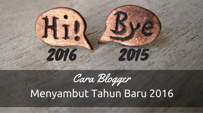 Cara Blogger Menyambut Tahun Baru 2016