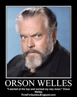 """I started at the top and worked my way down."" Orson Welles Quotes"