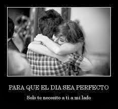 Frases De Amor: Para Que El Día Sea Perfecto Solo Te Necesito A Ti A Mi Lado