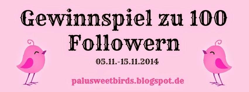 http://palusweetbirds.blogspot.de/2014/11/waaaahhhhhh-ich-habe-100-follower.html