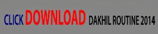 http://www.bmeb.gov.bd/admin/notice/Dakhil%20-2014%20Exam%20Rutine.pdf