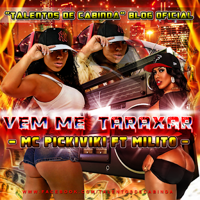 http://www.mediafire.com/download/8gwx3ge9uv560wk/Mc+Pikivick+Feat+Milito+-+Vem+me+Taraxar+%28Taraxinha+2ok15%29+++%5BTalentos+de+Cabinda%5D.mp3