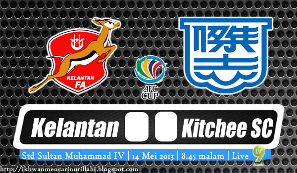 Live Streaming Kelantan vs Kitchee FC 14 Mei 2013 - Piala AFC 2013