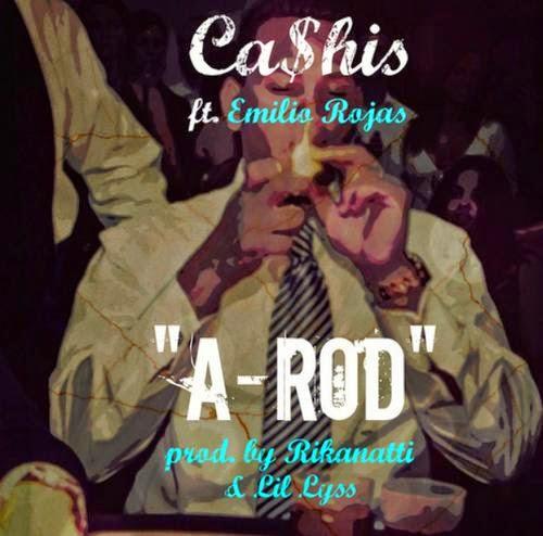 Ca$his ft. Emilio Rojas – A-Rod