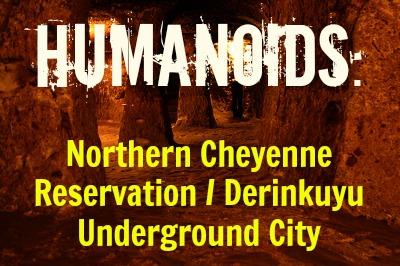 Humanoids: Northern Cheyenne Reservation / Derinkuyu Underground City  Cityunderground