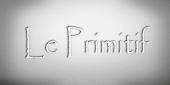 • Le Primitif