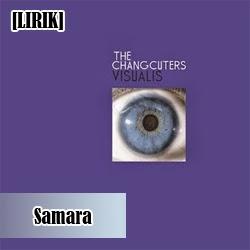 lirik lagu the changcuters samara