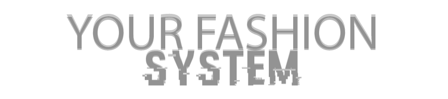 Your Fashion System